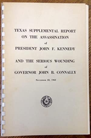 Texas Supplemental Report on the Assassination of President John F. Kennedy and the Serious ...
