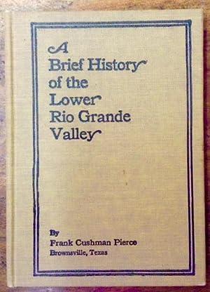 A Brief History of the Rio Grande Valley: Pierce, Frank Cushman