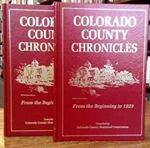 Colorado County Chronicles: From the Beginning to 1923 Volumes I and II: Colorado County Historical...