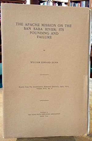 The Apache Mission on the San Saba River; Its Founding and Failure: Dunn, William Edward