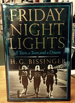 Friday Night Lights A Town, a Team, and a Dream: Bissinger, H. G.