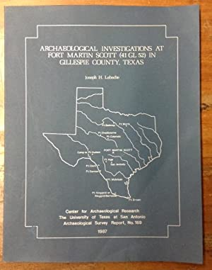 Archaeological Investigations at Fort Martin Scott (41 GL 52) in Gillespie County, Texas: Labadie, ...