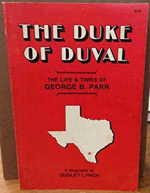 The Duke of Duval The Life and Times of George B. Parr: Lynch, Dudley