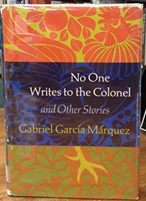 No One Writes to the Colonel and Other Stoties: Garcia Marquez, Gabriel