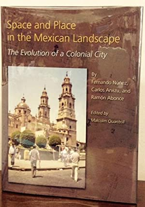 Space and Place in the Mexican Landscape The Evolution of a Colonial City: Nunez, Fernando; Carlos ...