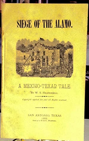 Siege of the Alamo: a Mexico-Texan Tale: Heavenhill, W. S.
