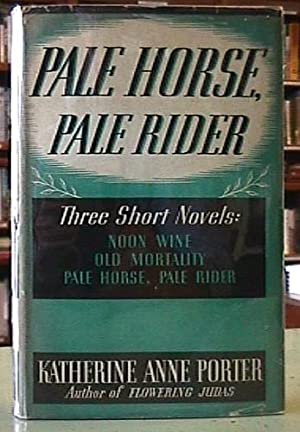 Pale Horse, Pale Rider, Three Short Novels: Noon Wine; Old Mortality; Pale Horse, Pale Rider: ...