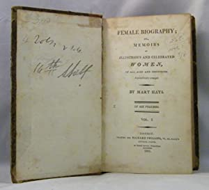 Female Biography; or, Memoirs of Illustrious and Celebrated Women, of All Ages and Countries. ...