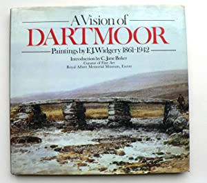 A Vision of Dartmoor. Paintings by F.J. Widgery 1861-1942