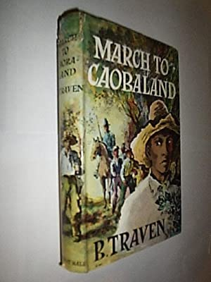 March To Caobaland: Traven B