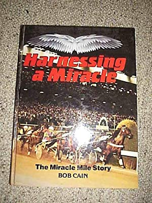 Harnessing A Miracle.The Miracle Mile Story