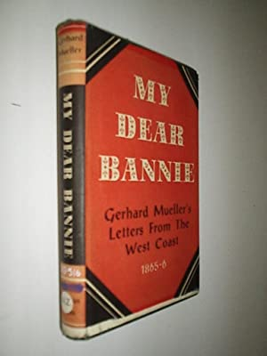 My Dear Bannie. Gerhard Mueller's Letters From The West Coast 1865-6