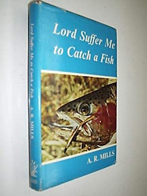 Lord Suffer Me To Catch A Fish: Mills A.R.