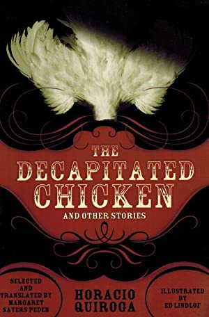 The Decapitated Chicken and Other Stories.: Quiroga, Horacio /