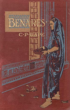 Benares - The Stronghold of Hinduism.: Cape, C.P.