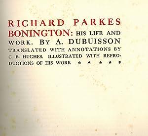 Richard Parkes Bonington: His Life and Work.: Parkes Bonington, Richard]