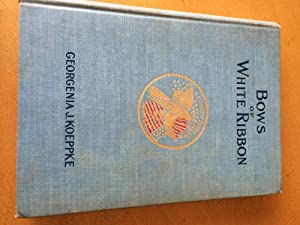 BOWS OF WHITE RIBBON A romance of the Spanish-American War: Georgenia J. Koepple