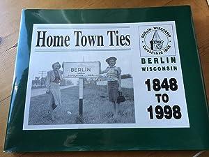 Home Town Ties: Berlin, Wisconsin 1848-1998: Bobie Erdmann, Carol