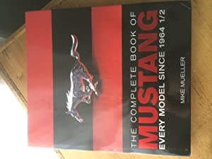 The Complete Book of Mustang: Every Model Since 1964 1/2 (Complete Book Series): Mueller, Mike