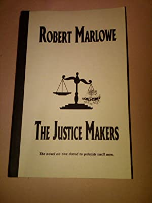 The Justice Makers -The novel no one dared to publish until now.: Robert Marlowe
