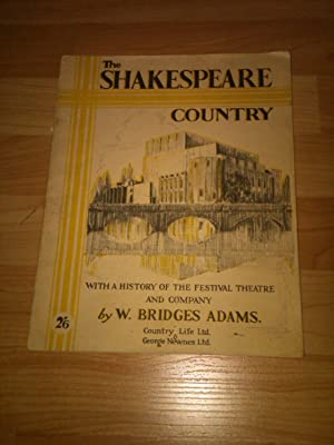 The Shakespeare Country - With a History of the Festival Theatre and Company: W. Bridges Adams(...