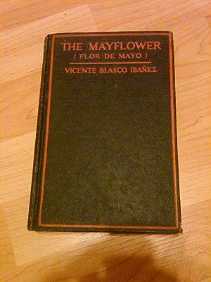 The Mayflower (Flor de Mayo) A Tale of the Valencian Seashore: Vicente Blasco Ibanez