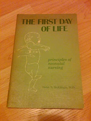Helen R. McKilligin: The First Day of Life - principles of neonatal nursing