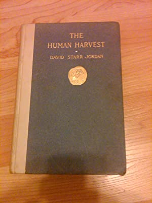 The Human Harvest: A Study of the Decay of the Races Through the Survival of the Unfit: David Starr...