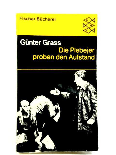 Die Plebejer proben den Aufstand: GRASS, GÃœNTER.