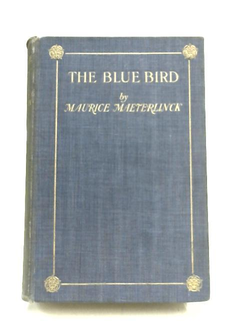 The Blue Bird: A Fairy Play in: Maurice Maeterlinck