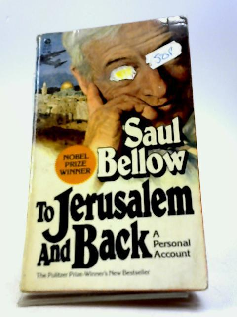 To Jerusalem and Back : A Personal: Saul Bellow