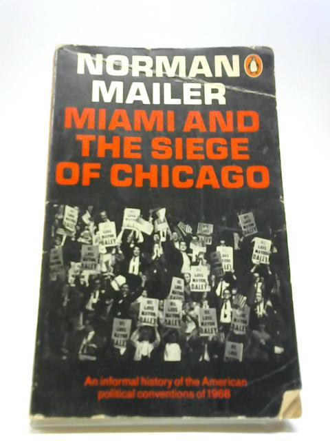 Miami and the Siege of Chicago: Mailer, Norman