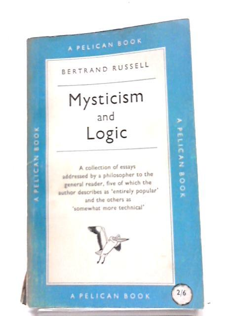 Mysticism and Logic, and Other Ossays: Bertrand Russell