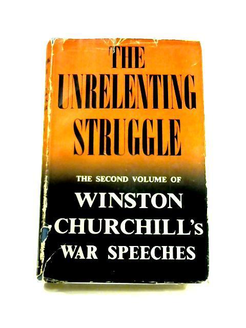 The Unrelenting Struggle: War Speeches by the: Winston Churchill