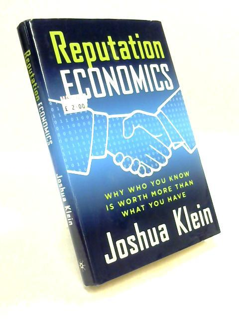 Reputation Economics: Why Who You Know is: Klein