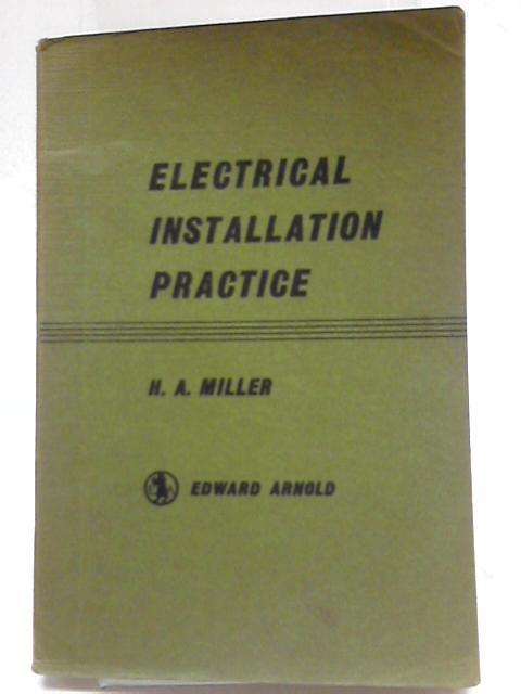 Electrical Installation Practice: H A Miller