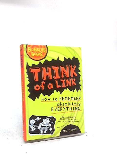 Think Of A Link How To Remember Absolutely Everything Andy Salmon Very Good Hardcover