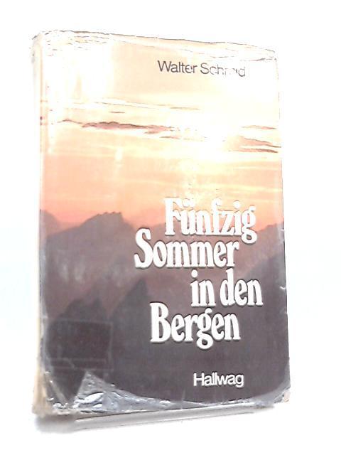 Funfzig Sommer in der Bergen: Walter Schmid
