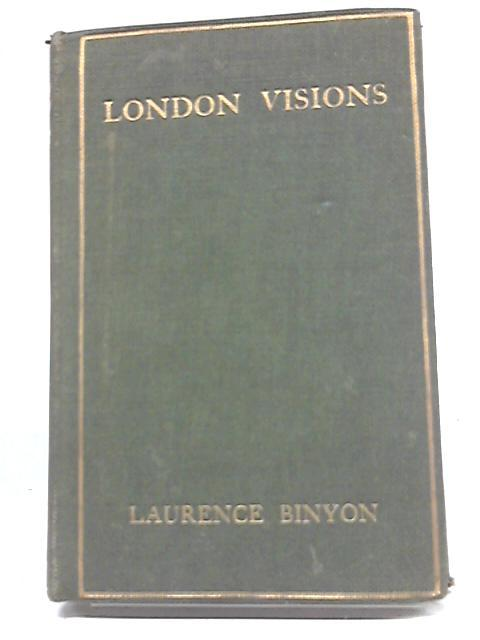 London Visions: Collected And Augmented: Laurence Binyon