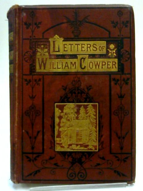 Letters Of William Cowper Being A Selection: William Cowper
