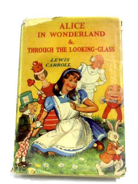 Alice In Wonderland And Through The Looking-Glass: Lewis Carroll