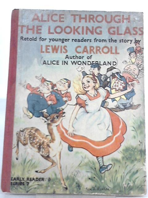 Alice Through The Looking Glass - Retold: Carroll, Lewis