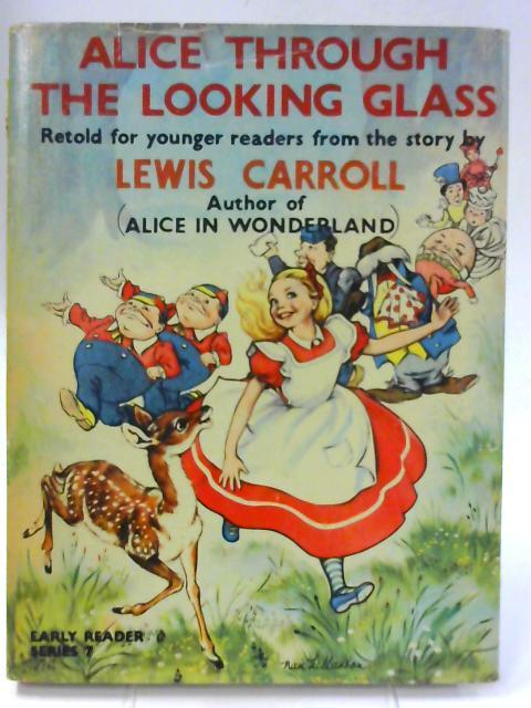 Alice Through The Looking Glass - Retold: Lewis Carroll