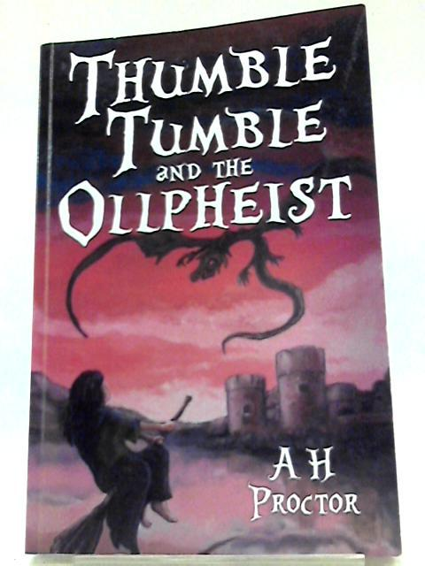 Thumble Tumble And The Ollpheist: A. H. Proctor