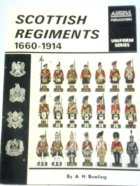 Scottish Regiments 1660-1914: A H Bowling