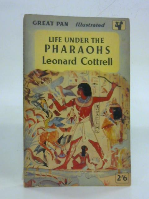 Life Under the Pharaohs.: Leonard Cottrell