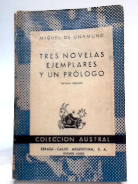 Tres Novelas Ejemplares Y Un Prologo: Miguel De Unamuno