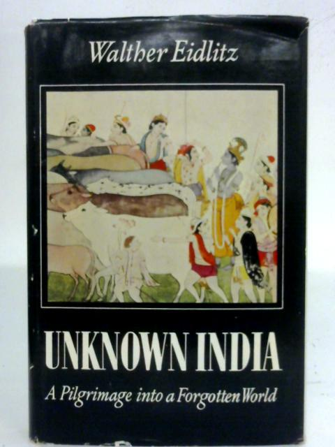 Unknown India Pilgrimage into a Forgotten World: Walther Eidlitz