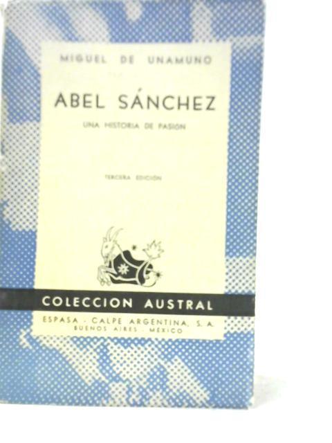 Abel Sanchez - Una Historia de Pasion: Miguel De Unamuno