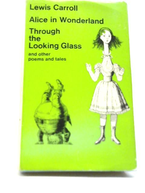 Alice in Wonderland and Through the Looking: Lewis Carroll